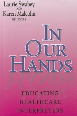 In Our Hands By Swabey, Laurie A. (EDT)/ Malcolm, Karen (EDT)