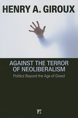 Against The Terror Of Neoliberalism By Giroux, Henry A.